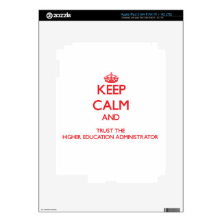 Keep Calm and Trust the Higher Education Administr Decal For iPad 3