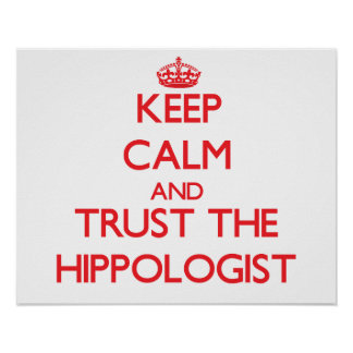 Keep Calm and Trust the Hippologist Poster