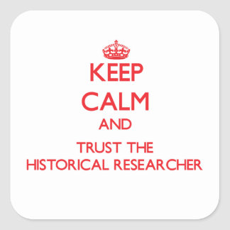 Keep Calm and Trust the Historical Researcher Square Sticker