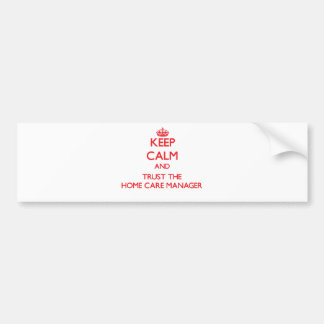 Keep Calm and Trust the Home Care Manager Car Bumper Sticker