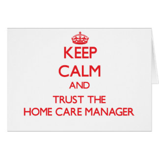 Keep Calm and Trust the Home Care Manager Greeting Card