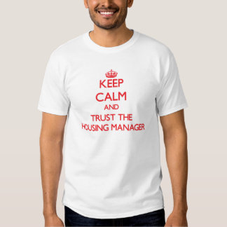 Keep Calm and Trust the Housing Manager Shirts