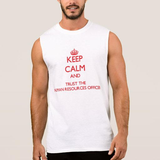Keep Calm and Trust the Human Resources Officer Sleeveless Shirt Tank Tops, Tanktops Shirts