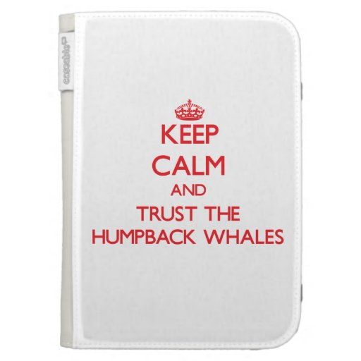 Keep calm and Trust the Humpback Whales Cases For The Kindle