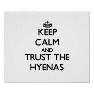 Keep calm and Trust the Hyenas Poster