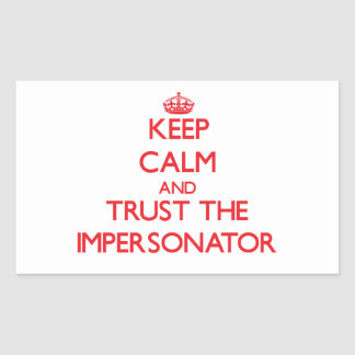 Keep Calm and Trust the Impersonator Rectangular Sticker