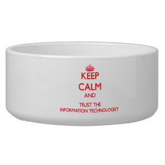 Keep Calm and Trust the Information Technologist Dog Water Bowl