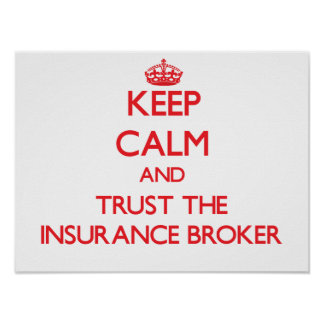 Keep Calm and Trust the Insurance Broker Poster