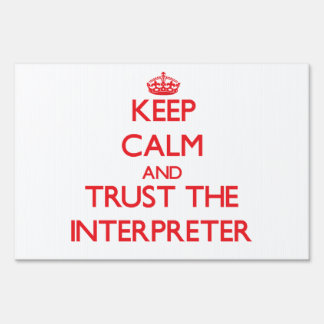 Keep Calm and Trust the Interpreter Yard Signs