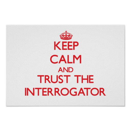 Keep Calm and Trust the Interrogator Print
