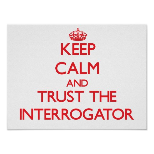 Keep Calm and Trust the Interrogator Poster