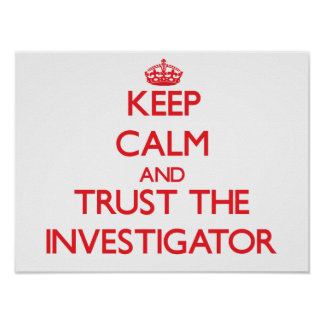 Keep Calm and Trust the Investigator Print