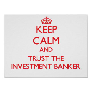 Keep Calm and Trust the Investment Banker Posters