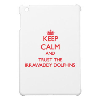 Keep calm and Trust the Irrawaddy Dolphins iPad Mini Case