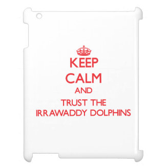 Keep calm and Trust the Irrawaddy Dolphins Case For The iPad 2 3 4