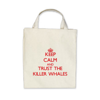 Keep calm and Trust the Killer Whales Canvas Bag