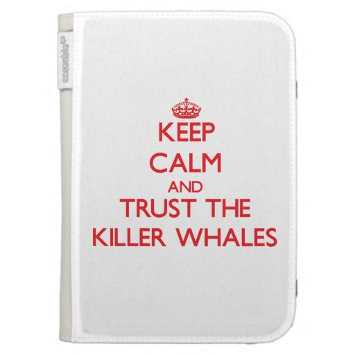 Keep calm and Trust the Killer Whales Kindle 3 Cases