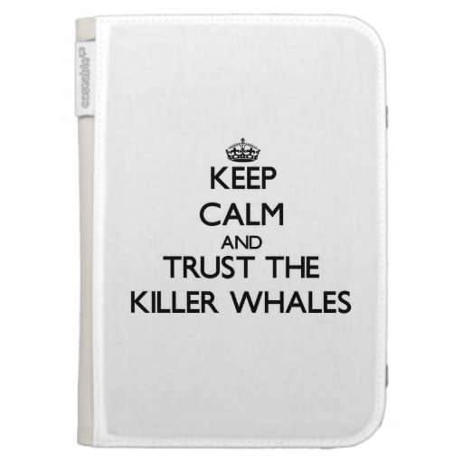 Keep calm and Trust the Killer Whales Kindle 3G Covers
