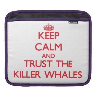 Keep calm and Trust the Killer Whales Sleeve For iPads