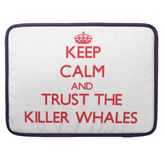 Keep calm and Trust the Killer Whales Sleeves For MacBook Pro