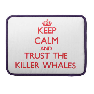 Keep calm and Trust the Killer Whales Sleeve For MacBook Pro