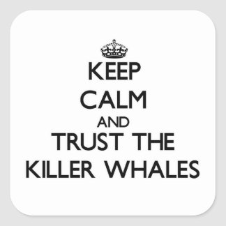Keep calm and Trust the Killer Whales Square Sticker