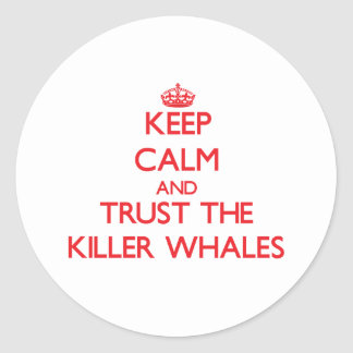 Keep calm and Trust the Killer Whales Classic Round Sticker