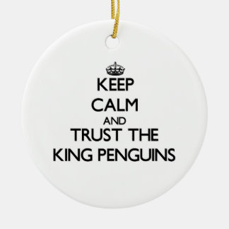 Keep calm and Trust the King Penguins Ornaments