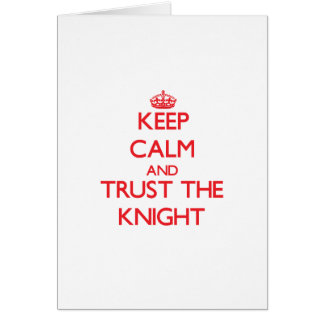 Keep Calm and Trust the Knight Greeting Card