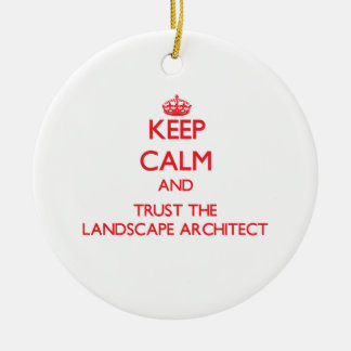 Keep Calm and Trust the Landscape Architect Ceramic Ornament