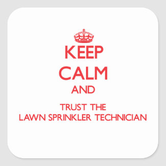 Keep Calm and Trust the Lawn Sprinkler Technician Square Sticker