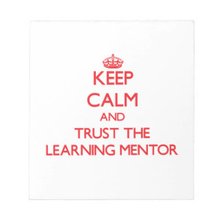 Keep Calm and Trust the Learning Mentor Memo Notepads