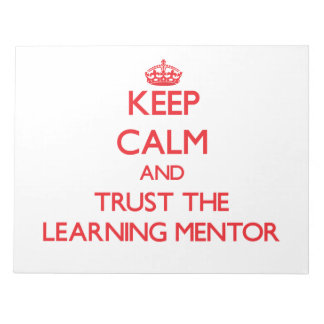 Keep Calm and Trust the Learning Mentor Notepad