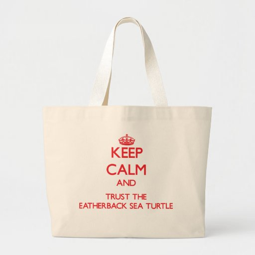 Keep calm and Trust the Leatherback Sea Turtles Tote Bags