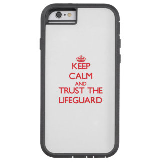 Keep Calm and Trust the Lifeguard Tough Xtreme iPhone 6 Case