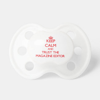 Keep Calm and Trust the Magazine Editor Pacifiers