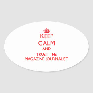 Keep Calm and Trust the Magazine Journalist Oval Sticker