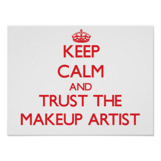 Keep Calm and Trust the Makeup Artist Poster