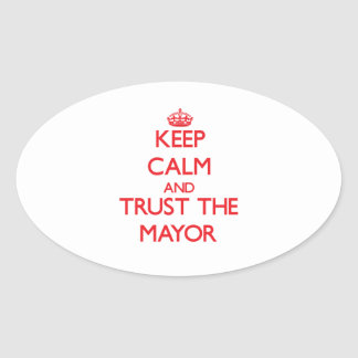 Keep Calm and Trust the Mayor Oval Sticker