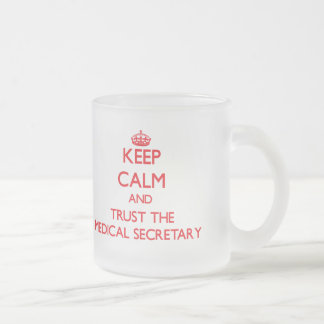 Keep Calm and Trust the Medical Secretary Frosted Glass Coffee Mug