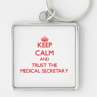 Keep Calm and Trust the Medical Secretary Keychains