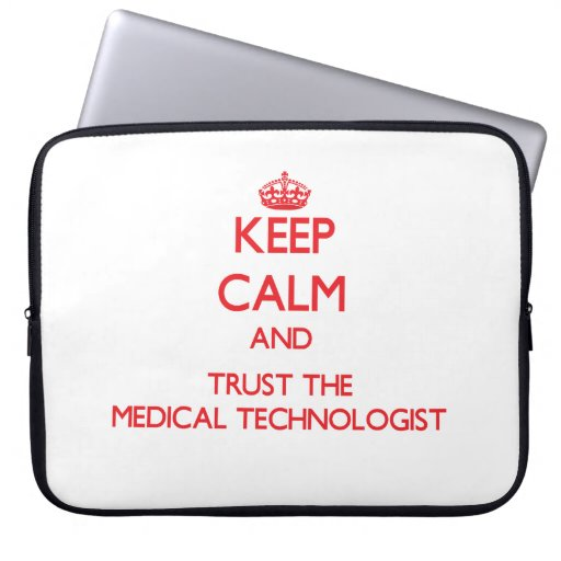 Keep Calm and Trust the Medical Technologist Computer Sleeve