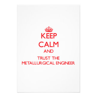 Keep Calm and Trust the Metallurgical Engineer Invitations