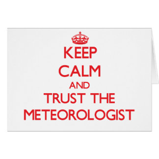 Keep Calm and Trust the Meteorologist Greeting Card