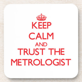 Keep Calm and Trust the Metrologist Coaster