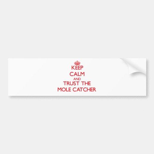 Keep Calm and Trust the Mole Catcher Bumper Stickers