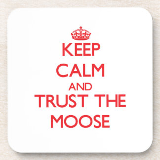 Keep calm and Trust the Moose Drink Coaster