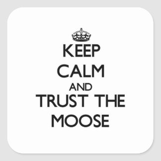 Keep calm and Trust the Moose Square Sticker