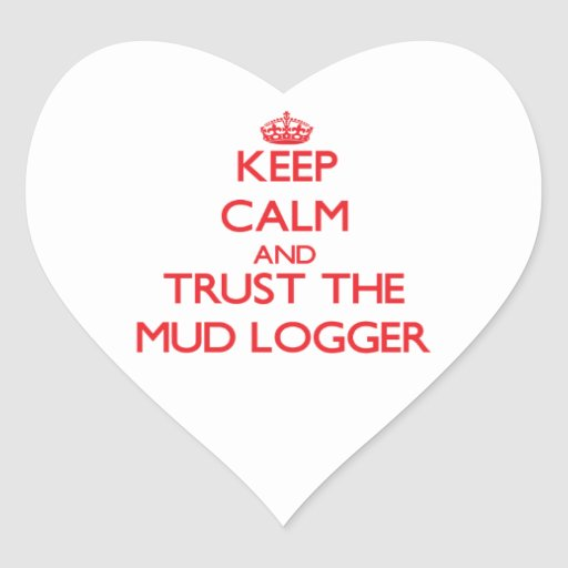 Keep Calm and Trust the Mud Logger Sticker