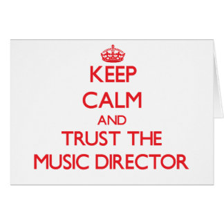 Keep Calm and Trust the Music Director Greeting Card